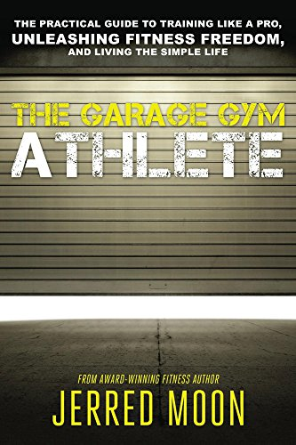 The garage gym athlete the practical guide to training like a pro the garage gym athlete the practical guide to training like a pro unleashing fitness malvernweather Images