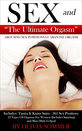 SEX and The Ultimate Orgasm - Arousing Sex Positions Guarantee ...