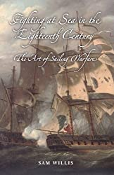 Fighting at Sea in the Eighteenth Century: The Art of Sailing Warfare by Sam Willis (2015-04-16)