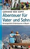 Abenteuer für Vater und Sohn: Unvergessliche Erlebnistouren in Bayern