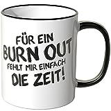 Wandkings® Tasse, Spruch: Für ein BURN OUT fehlt mir einfach die Zeit! - SCHWARZ