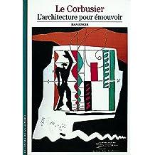Le Corbusier : L'architecture pour émouvoir