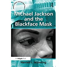 Michael Jackson and the Blackface Mask (Ashgate Popular and Folk Music Series)
