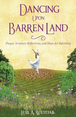 Dancing Upon Barren Land: Prayer, Scripture Reflections, and Hope for Infertility by Westfall, Lesli A. (2013) Paperback