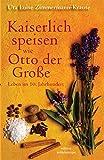 Kaiserlich speisen wie Otto der Grosse: Leben im 10 - Jahrhundert - Uta L Zimmermann-Krause
