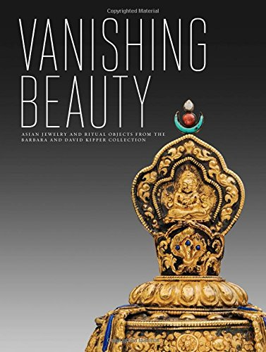 Vanishing Beauty - Asian Jewelry and Ritual Objects from the Barbara and David Kipper Collection