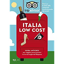 Italia low cost: Guida anticrisi per viaggiare senza pensieri tra le meraviglie del Belpaese