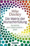 Die Matrix der Wunscherfüllung: Du kannst dein Leben ändern - jetzt! - Mike Dooley