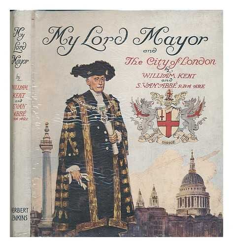 My Lord Mayor / by William Kent ; illustrated by S. van Abbe