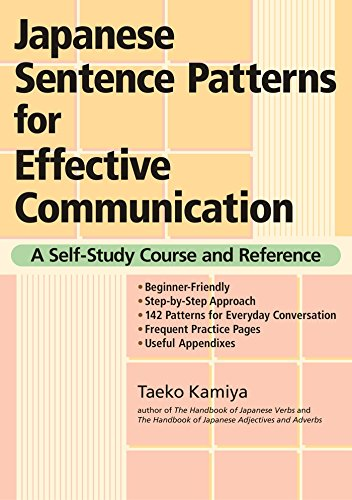 Japanese Sentence Patterns For Effective Communication: A Self-study Course And Reference