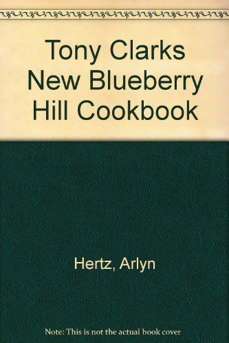 Tony Clarks New Blueberry Hill Cookbook by Hertz, Arlyn (1990) Paperback