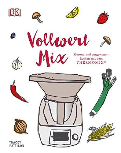Download Vollwert Mix: Gesund und ausgewogen kochen mit dem THERMOMIX®