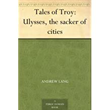 Tales of Troy: Ulysses, the sacker of cities (English Edition)