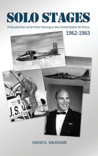 Solo Stages: A Recollection of Jet Pilot Training in the United States Air Force, 1962-1963