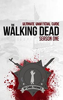 The Walking Dead Season One Ultimate Unofficial Guide (Walking Dead Ultimate Unofficial Guides Book 1) (English Edition) par [Thornes, Chris]