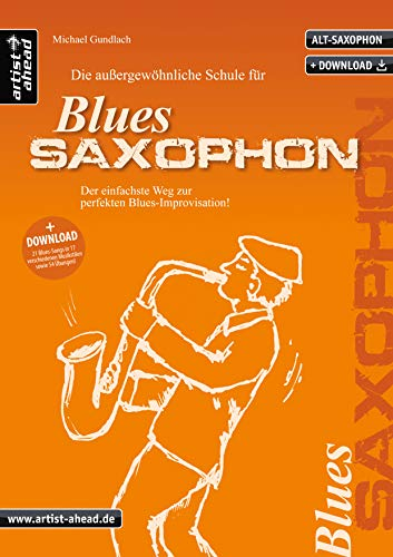 Die Schule für Blues-Saxophon: Der einfachste Weg zur perfekten Blues-Improvisation (inkl. Download, für Altsaxophon) Lehrbuch. Playalongs. Musiknoten.