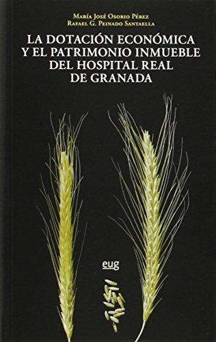 Dotación econñomica y el patrimonio inmueble del Hospital Real de granada (En coedición con la Diputación de Granada) por María José Osorio Pérez