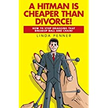 A Hitman Is Cheaper Than Divorce!: How to Stop Dragging That Breakup Ball and Chain (English Edition)