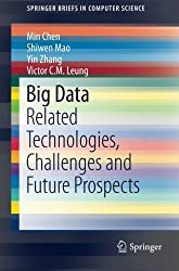 Big Data: Related Technologies, Challenges and Future Prospects (SpringerBriefs in Computer Science) by Min Chen (2014-05-15)