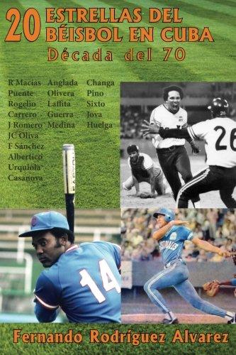 20 Estrellas del béisbol en Cuba: Década del 70 por Fernando Rodríguez Alvarez