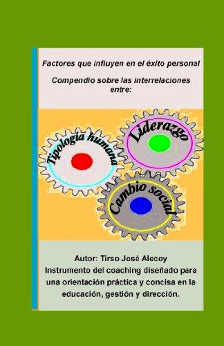 Compendio sobre las interrelaciones entre la tipolgia humana, liderazgo y cambio social: Factores claves e influyentes para el exito personal (Edicion mejorada nº 1) por Tirso Jose Alecoy