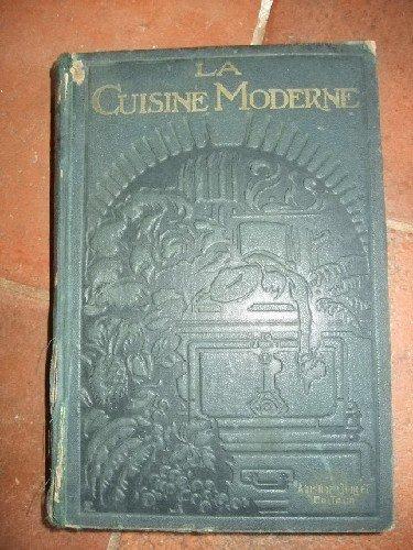 La cuisine moderne illustrée, comprenant la cuisine en général, la patisserie, la confisserie et les conserves, alimentations de régimes, classées...
