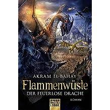 Flammenwüste - Der feuerlose Drache: Roman
