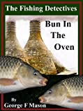 The Fishing Detectives: Bun In The Oven by George F Mason
