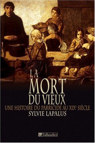 """""""La mort du vieux"""" : Une histoire du parricide au XIXe siècle"""