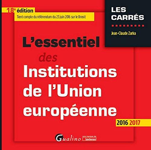 L'Essentiel des Institutions de l'Union européenne 2016-2017, 18ème Ed.