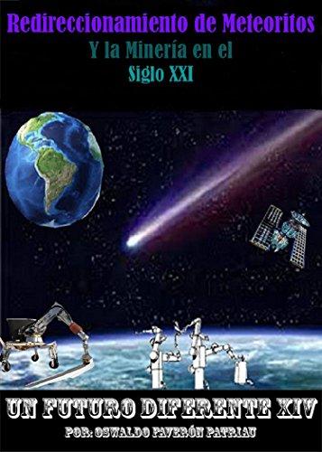 Redireccionamiento de Meteoritos: Y la minería en el Siglo XXI (Un Futuro Diferente nº 14) por OSWALDO FAVERÓN