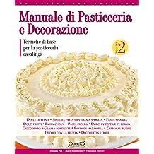 Manuale di pasticceria e decorazione - vol.2: Tecniche di base per la pasticceria casalinga