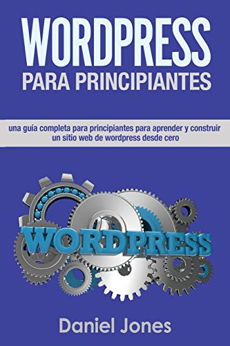 WordPress para principiantes (Libro En Espanol/ WordPress for Beginners Spanish: Una completa guia para principiantes para aprender y construir sitios web de WordPress desde cero.: Volume 1 por Mr Daniel Jones