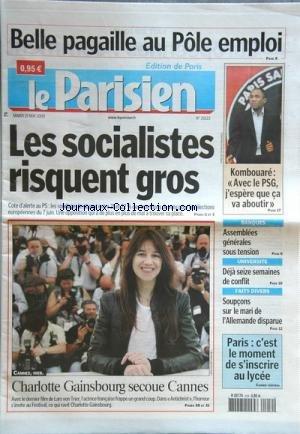 PARISIEN (LE) [No 20122] du 19/05/2009 - BELLE PAGAILLE AU POLE EMPLOI -LES SOCIALISTES RISQUENT GROS -KOMBOUARE / AVEC LE PSG J'ESPERE QUE CA VA ABOUTIR -ASSEMBLEES GENERALES SOUS TENSION / BANQUES -UIVERSITE / DEJA 16 SEMAINES DE CONFLIT -SOUPCONS SUR LE MARI DE L'ALLEMANDE DISPARUE -CHARLOTTE GAINSBOURG SECOUE CANNES - LE FILM DE LARS VON TRIER par Collectif