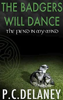 The Badgers Will Dance: The Fiend in My Mind by [Delaney, P. C.]