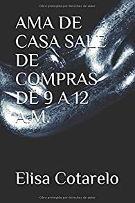 Ama de casa sale de compras de 9 a 12 a.m. par Elisa Cotarelo