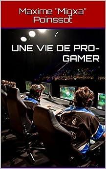 """Une vie de pro-gamer par [Poinssot, Maxime """"Migxa""""]"""
