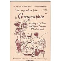 Je comprends et j'aime la géographie : Le village, la France, les régions françaises, l'Empire français. Programme complet des cours moyen et supérieur et des 6e de lycées et collèges. J. Anscombre