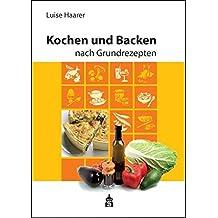 Kochen und Backen nach Grundrezepten: Illustrierte Ausgabe