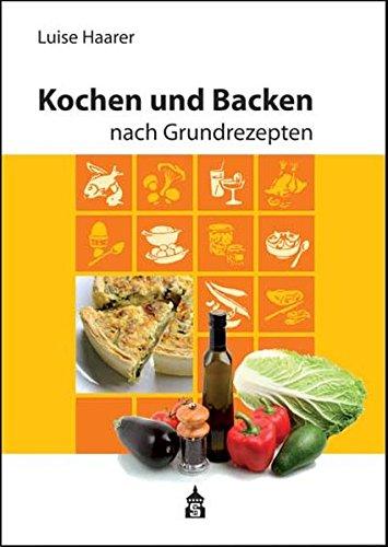 Kochen und Backen nach Grundrezepten: Illustrierte Ausgabe (Keine Backen Kochen Buch)