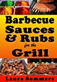Barbecue Sauces and Rubs for the Grill: Great BBQ Recipes for the Grill or Smoker