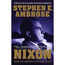Nixon Volume I: The Education of a Politician 1913-1962 (English Edition)