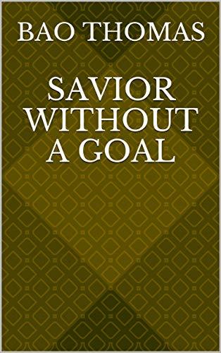 Savior Without A Goal (Finnish Edition) por Bao Thomas