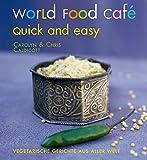 World Food Café. Quick and Easy: Vegetarische Gerichte aus aller Welt