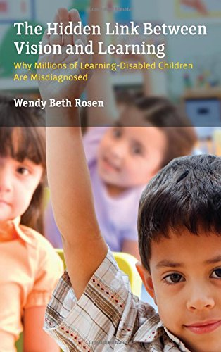 The Hidden Link Between Vision and Learning: Why Millions of Learning Disabled Children are Misdiagnosed