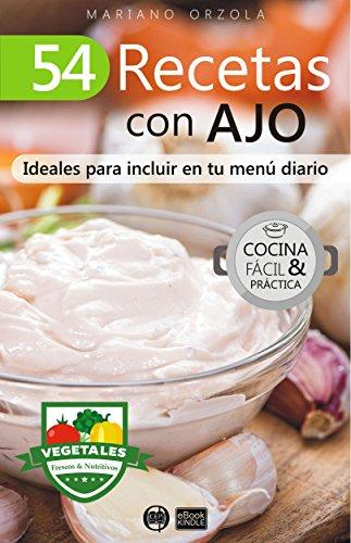 54 RECETAS CON AJO: Ideales para incluir en tu menú diario (Colección Cocina Fácil & Práctica nº 84)