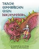 Tausche Gummibaerchen gegen Drachenmedizin: Eine Geschichte über Krebs und Chemotherapie mit Erklärteil für kleine und große Leute