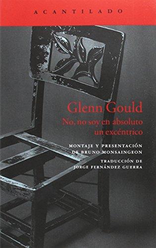 Glenn Gould. No, no soy absoluto un excéntrico (El Acantilado)