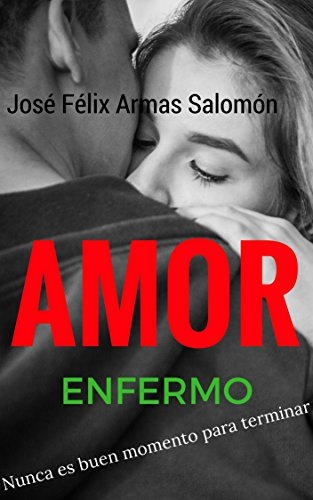 AMOR ENFERMO: Nunca es buen momento para terminar... (Él y Ella nº 1) par José Félix Armas Salomón