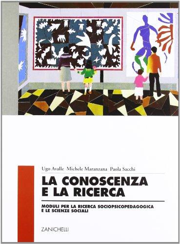 La conoscenza e la ricerca. Moduli per la ricerca sociopsicopedagogica e le scienze sociali. Per le Scuole superiori